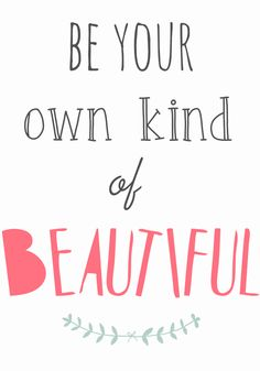 Inspirational quotes - Be your own kind of beautiful