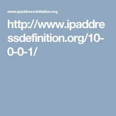 http://www.ipaddressdefinition.org/10-0-0-1/