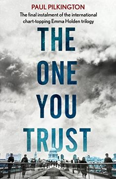 The One You Trust: Emma Holden Romantic Suspense Mystery Trilogy: Book Three (Emma Holden Trilogy 3) by [Pilkington, Paul]