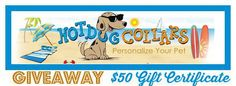 Wanna win a $50 gift certificate for Hot Dog Collars? Click here to find out how! Contest Ends Aug 20/2015