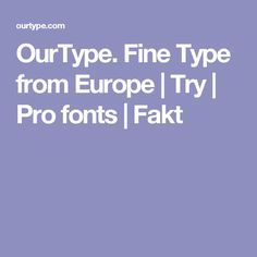 OurType. Fine Type from Europe | Try | Pro fonts | Fakt