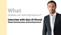 What makes an entrepreneur? Interview with Qais Al Khonji from Oman By Annemarie Robson - International Editor - Middle East Business  According to PwC, a global consultancy, over 80% of businesses...