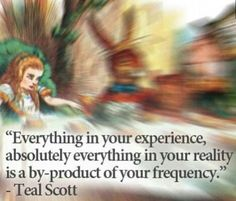 """""""Every thing in your experience, absolutely everything in your reality is a by-product of your frequency."""" Quote by Teal Swan (The Spiritual Catalyst)"""