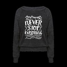 Never Stop Exploring   T-Shirts, Tank Tops, Sweatshirts and Hoodies   HUMAN