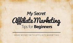 My Secret Affiliate Marketing Tips for Beginners