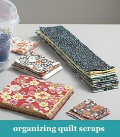 "Organizing Quilt Scraps: 1) cut into 1-1/2"", 2"", 2-1/2"", 3"", 3-1/2"", & 5"" strips, squares, triangles; 2) keep organized in boxes, tins; 3) iron every scrap so ready to use."