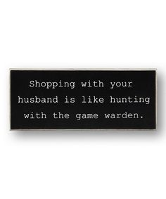 Another great find on #zulily! Black 'Shopping With Your Husband' Sign #zulilyfinds