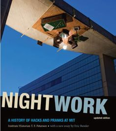 Nightwork: A History of Hacks and Pranks at MIT