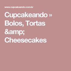 Cupcakeando » Bolos, Tortas & Cheesecakes