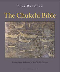 The Chukchi Bible by Yuri Rytkheu, translated from the Russian by Ilona Yazhbin Chavasse