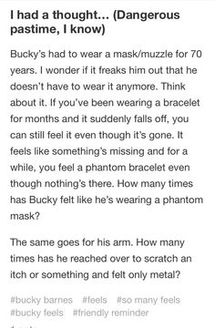So Bucky has had to wear that muzzle for 70 years, right? I wonder if he ever feels like it's still there. How many times has he reached up to claw it away and realize it wasn't actually there. A phantom mask for a ghost soldier.