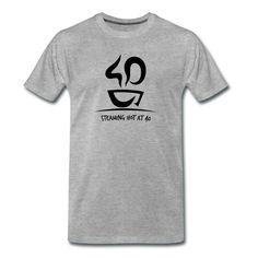 Kolebri | Steaming hot at 40 - Männer Premium T-Shirt Hot, Mens Tops, Shopping, Design, Fashion, Moda, Fashion Styles, Fashion Illustrations