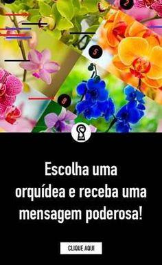 Escolha uma orquídea e receba uma mensagem poderosa! Escolha uma orquídea e receba uma mensagem poderosa!  Esta é a mensagem que a orquídea escolhida tem para você: Nail, True Colors Personality, Tarot Reading, Positive Messages, Messages, Happiness, Charades, Quizes, Happy Life