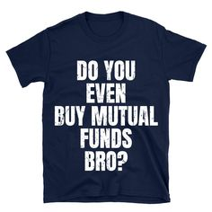 Funny Buy Mutual Funds T-Shirt For Investment Fans