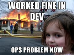 Worked fine in Dev, Ops problem now.
