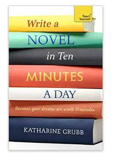 Do You Have 10 Minutes? You Can Write A Novel!