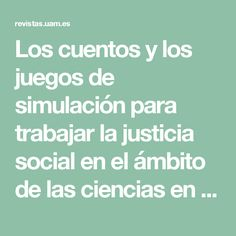 Los cuentos y los juegos de simulación para trabajar la justicia social en el ámbito de las ciencias en las primeras edades | Mateos Jiménez | Revista Internacional de Educación para la Justicia Social