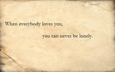 *When Everybody Loves You, You Can Never Be Lonely* -Counting Crows/Mr. Jones