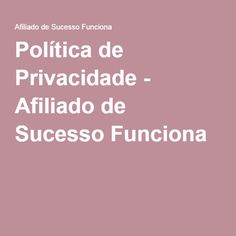 Política de Privacidade - Afiliado de Sucesso Funciona