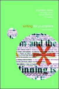 Writing for Journalists- Visit the publishers website for more details and reviews or access the e-book at http://lib.myilibrary.com/Open.aspx?id=139478