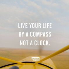 Live your life by a compass, not a clock. >> Authentic Living