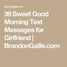 39 Sweet Good Morning Text Messages for Girlfriend | BrandonGaille.com