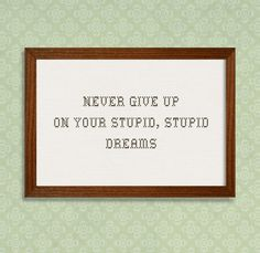 """This is for you, @rachael4581 ;)  """"Never give up on your stupid, stupid dreams."""""""