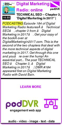#PODCASTING #PODCAST  Digital Marketing Radio: online marketing interviews with internet business experts    TECHNICAL SEO – Chapter 3, 'Digital Marketing in 2017' | DMR #184    READ:  https://podDVR.COM/?c=6f9e1303-ca0a-2e49-a61a-94f622a24503