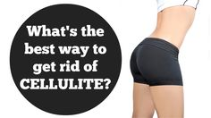 What is the best way to get rid of cellulite? | How to get rid of cellulite FAST