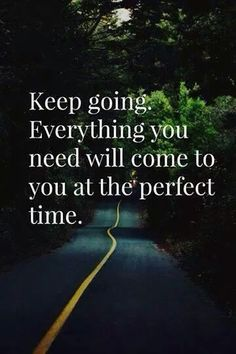 Keep going. Everything you need will come to you at the perfect time. #roadtosuccess #followyourdreams #passion #workfromhomelifestylebusiness