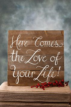Wood Sign Here Comes the Love of Your Life 20in