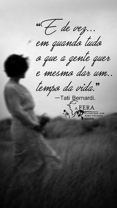 E de vez em quando tudo o que a gente quer é mesmo dar um tempo da vida.— Tati Bernardi. https://br.pinterest.com/dossantos0445/