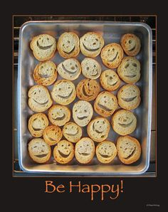 Title: BE HAPPY!  This is a fun 11 x 14 poster that was designed by me from a photograph I had taken. These little crostini had occasional, actual smiley faces on them, caused by air spaces in the bread. Over a period of time, I collected enough of these cute faces to put into a small pan, and took this photo. I designed this poster and had it professionally printed.  The individual personalities of all these little bread faces, along with the red title Be Happy! truly makes you smile each…