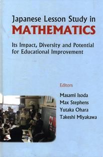 Japanese lesson study in mathematics : its impact, diversity and potential for educational improvement / editors, Masami Isoda ... [et al.].  LB 1501 J