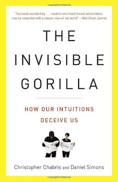 The Invisible Gorilla: How Our Intuitions Deceive Us by Christopher Chabris http://smile.amazon.com/dp/0307459667/ref=cm_sw_r_pi_dp_n5hOtb1HNF1QR10H