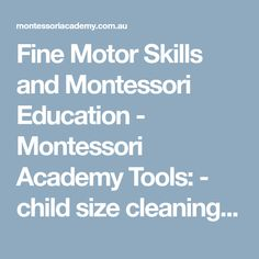 Fine Motor Skills and Montessori Education - Montessori Academy Tools: - child size cleaning materials - practical life dressing frame - use of tongs Montessori Education, Practical Life, Cleaning Materials, Early Education, Fine Motor Skills, Dressing, Child, Tools, Frame