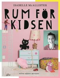 Rum för kidsen : hemmafix och återbruk på barnens villkor (inbunden)