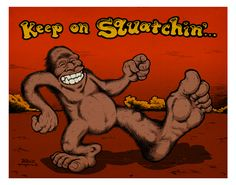 Keep On Squatchin by Jeff Kilpatrick