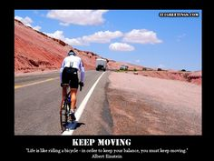 """""""Life is like riding a bicycle – in order to keep your balance, you must keep moving."""" – Albert Einstein"""
