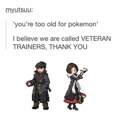 Yes I'm a veteran Pokémon trainer that you very much I've loved Pokémon since I was 5