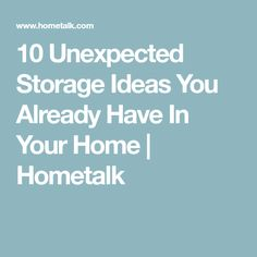 10 Unexpected Storage Ideas You Already Have In Your Home | Hometalk