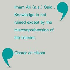 Imam Ali (a.s.) Said : Knowledge is not ruined except by the miscomprehension of the listener.  Ghorar al-Hikam  #alhujjat_network #amiral_momineen #ghoral_al_hikam #ali