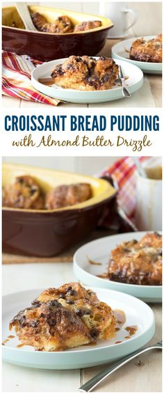 Croissant Bread Pudding with Almond Butter Drizzle - a dessert that's ...