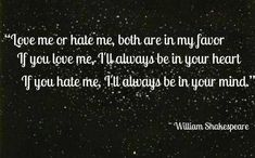 Shakespeare Quotes It goes without saying, but sometimes Shakespeare quotes are better heard than read! Checkout our Shakespeare movie. Love Hate Quotes, Quotes About Hate, Beautiful Love Quotes, Love Words, Great Quotes, Quotes To Live By, Inspirational Quotes, Fabulous Quotes, Beautiful Poetry