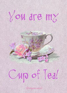 """A pretty picture saying """"You are my cup of tea"""". Tea For One, My Cup Of Tea, Tea Quotes, Sweet Quotes, Color Lavanda, Cuppa Tea, Tea Art, All Things Purple, High Tea"""