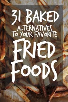 31 Baked Alternatives To Your Favorite Fried Foods