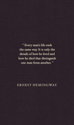 Ernest Hemingway says a lot of things to make one think about life. The Words, Cool Words, Great Quotes, Quotes To Live By, Inspirational Quotes, End Of Life Quotes, Ernest Hemingway, Earnest Hemingway Quotes, Words Quotes