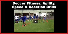 Soccer Fitness and Conditioning: Speed, Agility and Reaction Time Drills