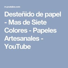 Desteñido de papel - Mas de Siete Colores - Papeles Artesanales - YouTube