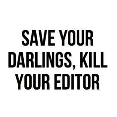 Save your darlings